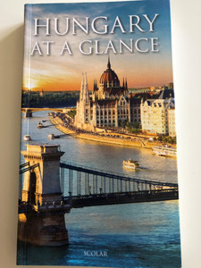 Hungary at a glance by Andrea Illés, Attila Pók / Colorful history, Natural Environment, World heritage sites / Scolar Publishing / Paperback 2018 (9789632448978)