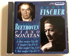 Annie Fischer – Ludwig van Beethoven - Piano Sonatas Complete • Vol. 1 / A Flat Major Op. 26, F Major Op. 10/2, A Flat Major Op. 110, E Flat Major Op.27/1 / Hungaroton Classic Audio CD 1996 Stereo / HCD 31626