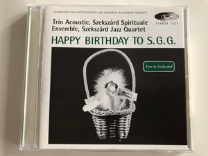 Foundation For Jazz Education And Research In Hungary Presents Trio Acoustic, Szekszard Spirituale Ensemble, Szekszard Jazz Quartet / Happy Birthday To S. G. G. / Live in Szekszard / Pannon Jazz Audio CD 1997 / PJ 1031