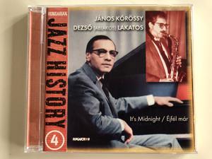János Kőrössy, Dezső (Ablakos) Lakatos – It's Midnight / Éjfél Már / Hungarian Jazz History 4 / Hungaroton Audio CD 2001 / HCD 71044