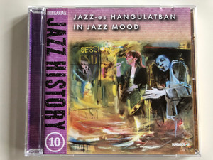 Jazz-es Hangulatban - In Jazz Mood / Hungarian Jazz History 10 / Hungaroton Audio CD 2002 / HCD 71145