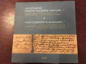 Our citizenship is in heaven by Kovács Eleonóra / Mi úgymond mennyei polgárok vagyunk / Selection of historical records about Hungarian protestantism / Hungarian-English bilingual book / Paperback 2018 (9789636312688)