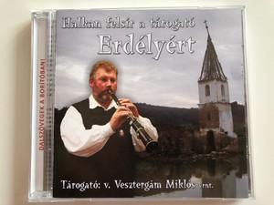 Halkan Felsír A Tárogató Erdélyért / Tárogató v. Vesztergám Miklós vrnt. / Veszt-Ablak Bt. Audio CD 2008 / Veszt 02