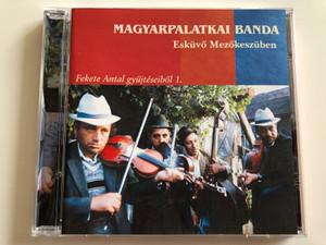 Magyarpalatkai Banda - Eskuvo Mezokeszuben / Fekete Antal gyujteseibol 1. / Folk Europa 2003 / FECD 011