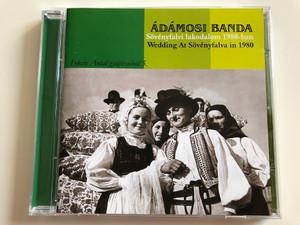 Ádámosi Banda – Sövényfalvi Lakodalom 1980-Ban = Wedding At Sövényfalva In 1980 / Fekete Antal gyujteseibol 5. / Folk Európa Audio CD 2006 / FECD 025