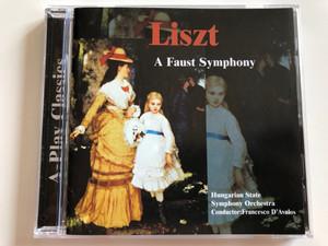 Liszt - A Faust Symphony / Hungarian State Symphony Orchestra / Conductor: Francesco D'Avalos / A-Play Classics Audio CD 2001 / 9039-2