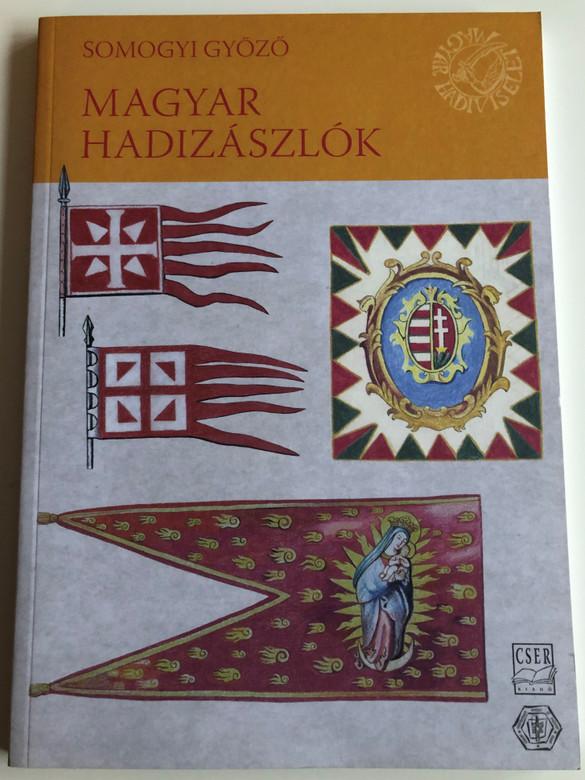 Magyar Hadizászlók by Somogyi Győző / Hungarian military banners / Essays by Cs. Kottra Györgyi / Cser kiadó - Honvédelmi Minisztérium 2011 (9789632781945)
