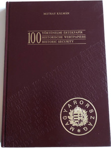 "100 Történelmi értékpapír by Mátray Kálmán / 100 Historic Securities / 100 Historische Wertpapiere / ""Blanket"" GmbH Specimen 1990 / Translation by Pátrovics Imre / English, German and Hungarian descriptions (9630278456)"