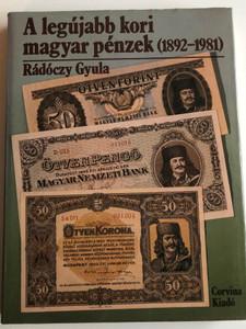 A legújabb kori magyar pénzek (1892-1981) by Rádóczy Gyula / The most recent historical Hungarian coins and banknotes - paper money / Corvina Kiadó 1984 / Paperback (9631315282)