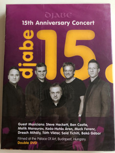Djabe 15 Double DVD / 15th Anniversary Concert / Guest Musicians: Steve Hackett, Ben CAstle, Malik Mansurov, Koós-Hutás Áron, Muck Ferenc / Filmed at the Palace of Arts Budapest (5998176109656)