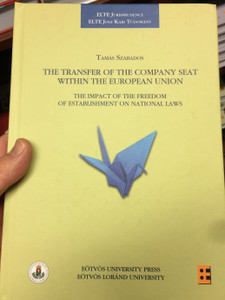 The Transfer of the Company seat within the European Union by Tamás Szabados / The Impact of the freedom of establishment on national laws / ELTE Jogi Kari tudomány - ELTE Jurisprudence / Eötvös Loránd University / Hardcover (9789633121443)