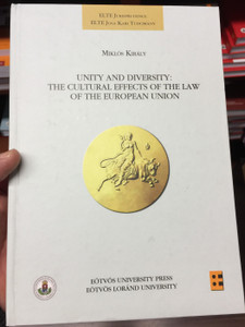 Unity and Diversity: The Cultural Effects of the law of the european union by Miklós Király / ELTE Jogi Kari tudomány - ELTE Jurisprudence / Eötvös Loránd University / Hardcover (9789633120453)
