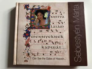 Sebestyén Márta – Nyitva latam mennyeknek kapujat = I Can See The Gates Of Heaven... / Viva La Musica Audio CD 2008 / SM 001