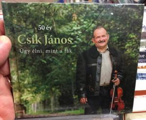 50 Év Csík János – Úgy Élni, Mint A Fák / Fonó Budai Zeneház Audio CD 2014 / FA 357-2