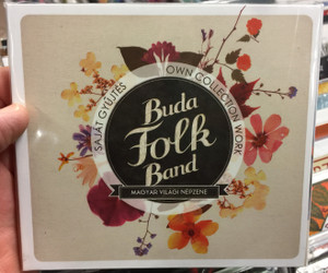 Buda Folk Band – Saját Gyűjtés = Own Collection Work / Magyar Vilagi Nepzene / Fonó Budai Zeneház Audio CD 2015 / FA 370-2