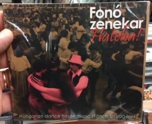 Fonó Zenekar – Hateha! / Hungarian Dance House Music (Táncházi Slágerek) / Fonó Records Audio CD 2009 / FA-251-2