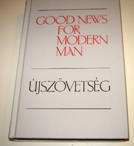 Újszövetség - Good News for Modern Man / English - Hungarian Parallel New Testament / Új Fordítású Újszövetség - New Testament in Today's English / Angol - Magyar