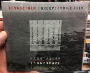 Lovasz Iren, Groove & Voice Trio - Hangtajkep = Soundscape / Siren Voices Audio CD 2015 / SVCD05