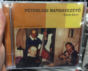 Peterlaki Bandavezeto - Lunka József / Fekete Antal gyujteseibol 4. / Folk Európa Audio CD 2006 / FECD 024