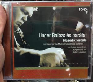Unger Balazs es baratai - Masodik fordulo / cimbalommuzsika Magyarorszagrol es a Balkanrol = Cimbalom Music from Hungary and the Balkan countries / Fono Budai Zenehaz Audio CD 2005 / 5998048522026