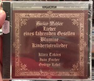 Gustav Mahler - Lieder Eines Fahrenden Gesellen, Blumine, Kindertotenlieder / Klara Takacs, Ivan Fischer, Gyorgy Lehel / Hungaroton Audio CD 1985 Stereo / HCD 12730-2