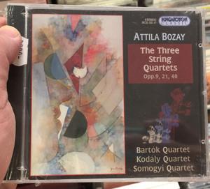 Attila Bozay - The Three String Quartets, Opp. 9, 21, 40 / Bartok Quartet, Kodaly Quartet, Somogyi Quartet / Hungaroton Classic Audio CD 2003 Stereo / HCD 32117