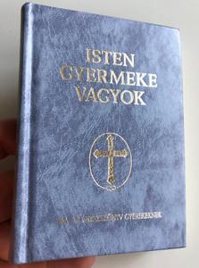 Isten Gyermeke Vagyok - Hungarian Prayer Book and Songbook for Children / Blue hardcover / Ima és Énekeskönyv Katolikus Gyermekeknek / Childrens Catholic Hymnal and Prayerbook (9633606780)