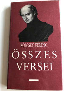 Kölcsey Ferenc Összes Versei / All poems of Ferenc Kölcsey / Szépirodalmi könyvkiadó / Hardcover 1990 / Hungarian poetry (9631543048)