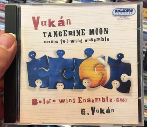 Vukan - Tangerine Moon (Music for wind ensemble) / Bolero wind Ensemble-Gyor, G. Vukan / Hungaroton Classic Audio CD 2007 Stereo / HCD 32537
