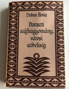 Paraszti szájhagyomány, városi szóbeliség by Dobos Ilona / Hungarian oral folk tradition and city verbality / Gondolat kiadó 1986 / Hardcover (9632816218)