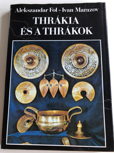 Thrákia és a thrákok by Aleksandar Fol - Ivan Marazov / Hungarian Edition of Thace and the Thracians / Translated by T. Tedeschi Mária / Harcover / Gondolat könyvkiadó 1984 (9632814916)