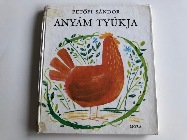 Anyám Tyúkja by Petőfi Sándor / Hungarian classic poetry by Sándor Petőfi / Móra könyvkiadó 1980 / Hardcover 4th edition / Illustrated by Kass János (9631120783)