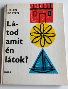 Látod amit én látok? by Helen Borten / Hungarian edition of Do you see what I see? / Móra Könyvkiadó 1968 / Hardcover 2nd edition / Translated by Tótfalusi István / For Ages 5 and up / Öt éven felülieknek (9631104060)