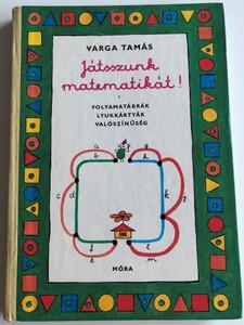 Játsszunk matematikát! by Varga Tamás / Let's play maths! Hungarian language book for children age 9 and up / Folyamatábrák, lyukártyák, valószínűség / Flow charts, punch cards, probability / Móra könyvkiadó 1974 (9631101185)