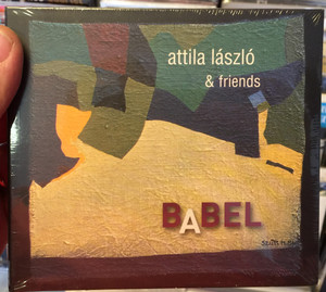 Attila László & Friends ‎– Babel / Tom-Tom Records Audio CD 2009 / TTCD 120