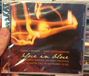 Károly Binder, Theo Jörgensmann – Blue In Blue / Improvising Through the Night Preceding That Definitive Call on September 22. ND. / Binder Music Manufactory Audio CD 2011 / BMM 2011-8238