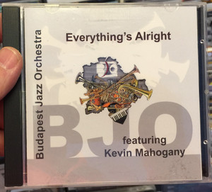 The Budapest Jazz Orchestra – Everything's Alright - featuring Kevin Mahogany / BJO Records Audio CD 2007 / 837101374965