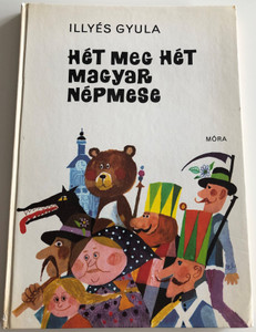Hét meg Hét magyar népmese by Illyés Gyula / Seven plus Seven Hungarian Folk tales / Móra könyvkiadó 1981 / Hardcover 2nd edition / Illustrated by Kondor Lajos (9631124932)