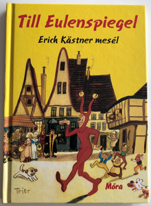 Till Eulenspiegel by Erich Kästner / Erich Kästner mesél / Móra könyvkiadó / Illustrated by Walter Trier / Hungarian Translation by Rónaszegi Éva / Hardcover 2012 (9789631191875)