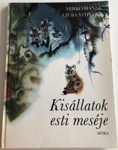 Kisállatok esti meséje by Mirko Hanák, Ljuba Štíplová / Hungarian translation of Čo si rozprávaju zvieratká v noci / Móra könyvkiadó 1983 / Translated by Sebők Éva / Hardcover (963113041X)