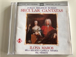 Johan Helmich Roman – Secular Cantatas / Ilona Maros, Béla Szilágyi, Capella Savaria, Pál Németh / Hungaroton Audio CD 1988 Stereo / HCD 12943