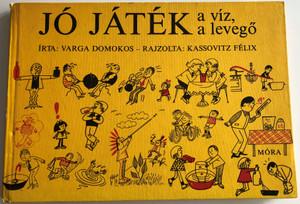 Jó Játék a víz, a levegő by Varga Domokos / Illustrated by Kassovitz Félix / Móra könyvkiadó 1976 / Games with water and air - Hungarian educational fun book / Hardcover (9631104656)