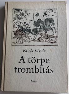 A törpe trombitás by Krúdy Gyula / Móra Könyvkiadó 1984 / Illustrations by Engel Tevan István / Hardcover (963113699X)