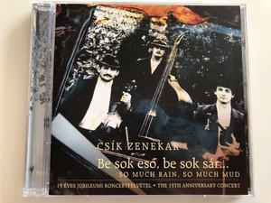 Csík Zenekar – Be Sok Eső, Be Sok Sár... = So Much Rain, So Much Mud) / 15 eves Jubileumi Koncertfelvetel = The 15th Anniversary Concert / Fonó Records Audio CD 2004 / FA 217-2
