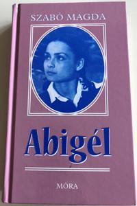 Abigél by Szabó Magda / Hungarian novel / Móra könyvkiadó 2008 / Hardcover 13th edition (9789631184198)