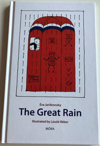 The Great Rain by Éva Janikovszky / English edition of A nagy zuhé / Móra Publishing house 2011 / Hardcover / Illustrations by László Réber / English translation Andrew C. Rouse (9789631190236)
