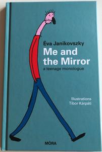 Me and the Mirror - a teenage monologue by Éva Janikovszky / English edition of A tükör előtt / Illustrations by Tibor Kárpáti / Móra könyvkiadó 2015 - Móra Publishing House (9789631197075)