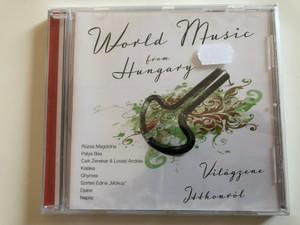 "World Music From Hungary / Rúzsa Magdolna, Palya Bea, Csík Zenekar & Lovasi András, Kaláka, Ghymes, Szirtes Edina ""Mókus"", Djabe, Napra / Sony Music Audio CD 2009 / 88697581852"