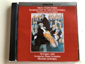 Necil Kâzım Akses – Symphony No. 4 For Cello And Orchestra, Concerto For Orchestra / Ali Doğan - cello, Hungarian State Orchestra, Rengim Gökmen / Hungaroton Audio CD 1992 Stereo / HCD 31527