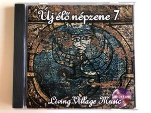 Új Élő Népzene 7. = Living Village Music / Táncház Egyesület Audio CD 2001 / FMVMCD 007